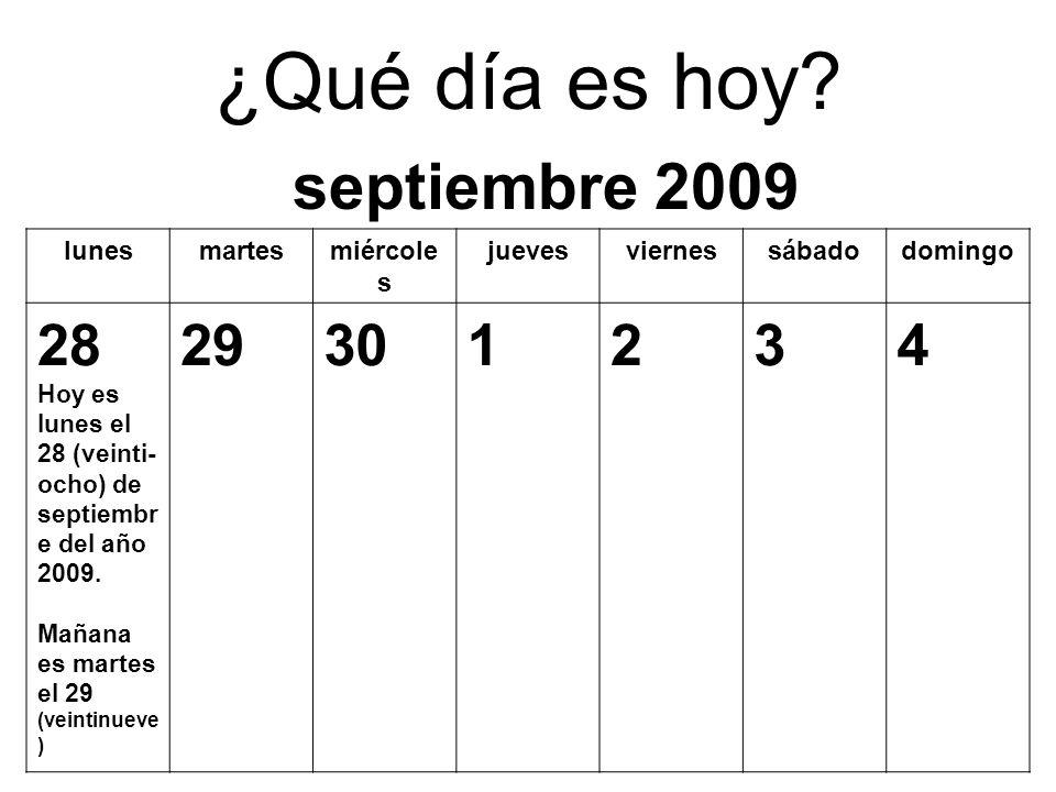 ¿Qué día es hoy? lunesmartesmiércole s juevesviernessábadodomingo 21 Hoy es lunes el 21 (veintiuno ) de septiembr e del año 2009. Mañana es martes el
