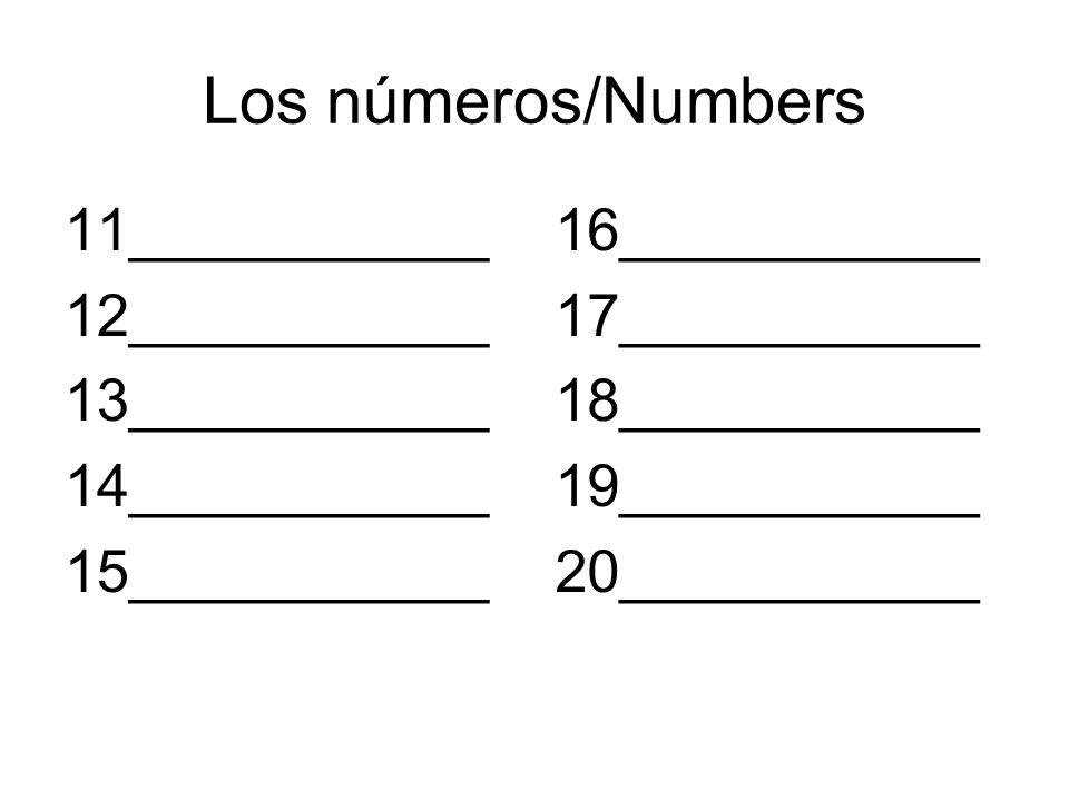 Los números/Numbers 11___________ 12___________ 13___________ 14___________ 15___________ 16___________ 17___________ 18___________ 19___________ 20___________