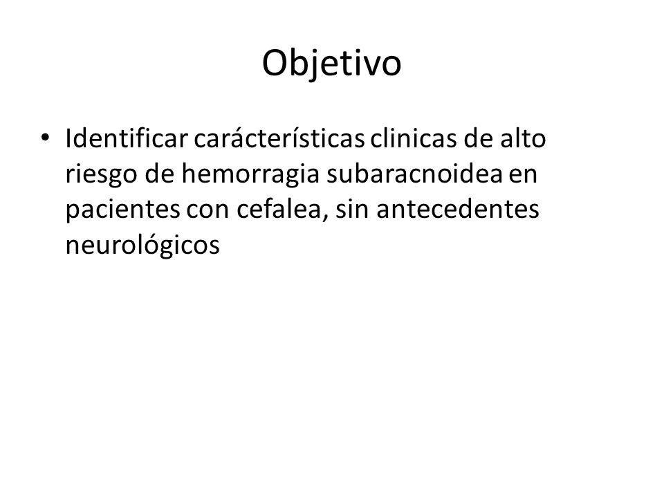 Objetivo Identificar carácterísticas clinicas de alto riesgo de hemorragia subaracnoidea en pacientes con cefalea, sin antecedentes neurológicos