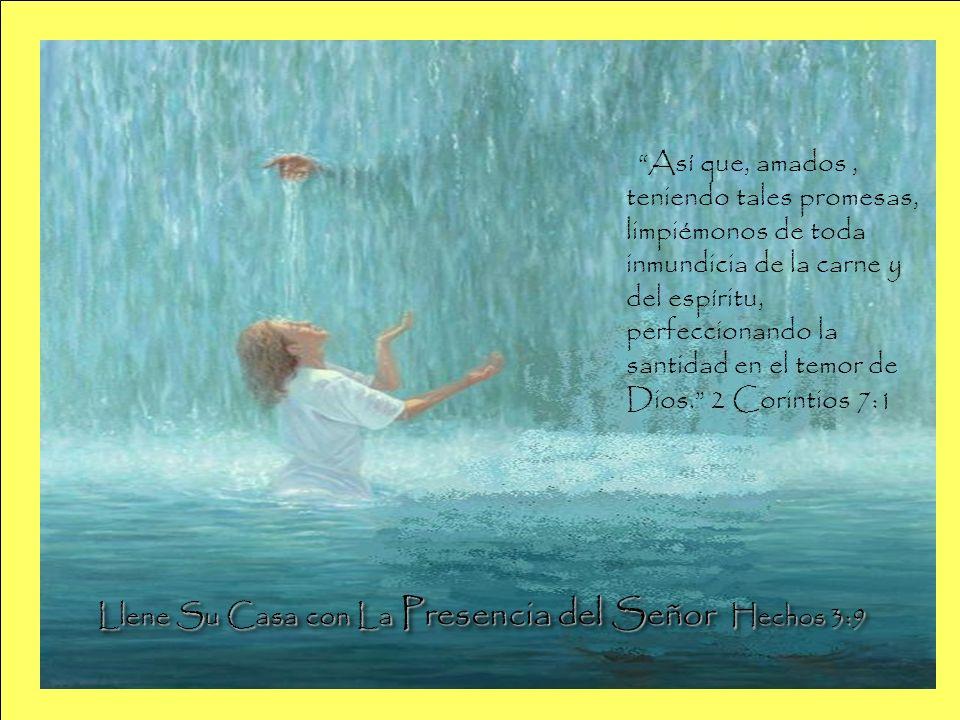 Llene Su Casa con La Presencia del Señor Hechos 3:9 Llene Su Casa con La Presencia del Señor Hechos 3:9 Así que, amados, teniendo tales promesas, limp