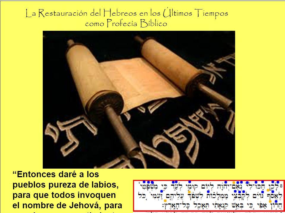 La Restauración del Hebreos en los Últimos Tiempos como Profecía Bíblico Entonces daré a los pueblos pureza de labios, para que todos invoquen el nomb