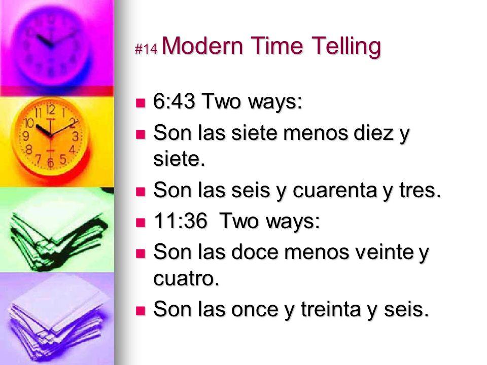 #14 Modern Time Telling 6:43 Two ways: 6:43 Two ways: Son las siete menos diez y siete.