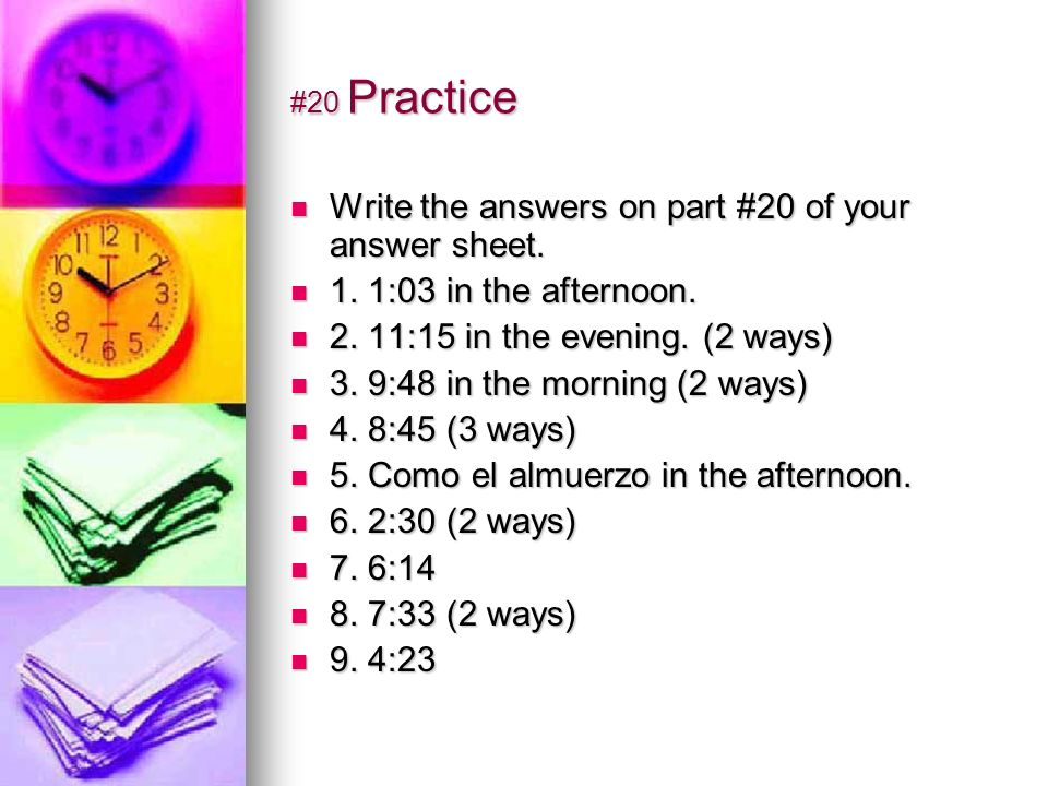 #20 Practice Write the answers on part #20 of your answer sheet. Write the answers on part #20 of your answer sheet. 1. 1:03 in the afternoon. 1. 1:03