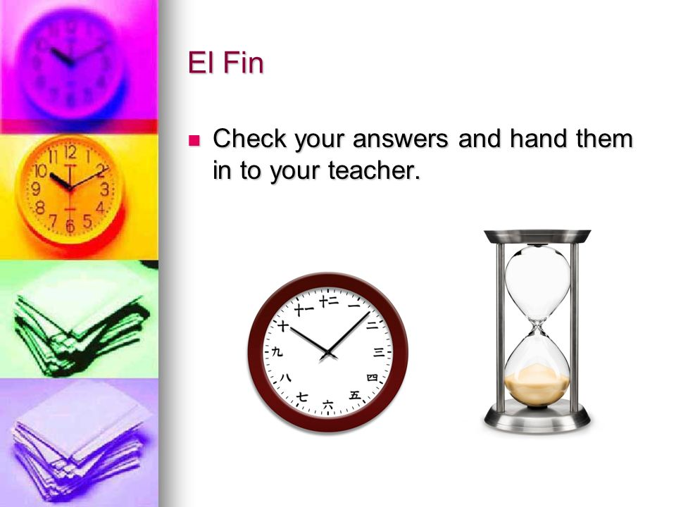 El Fin Check your answers and hand them in to your teacher. Check your answers and hand them in to your teacher.