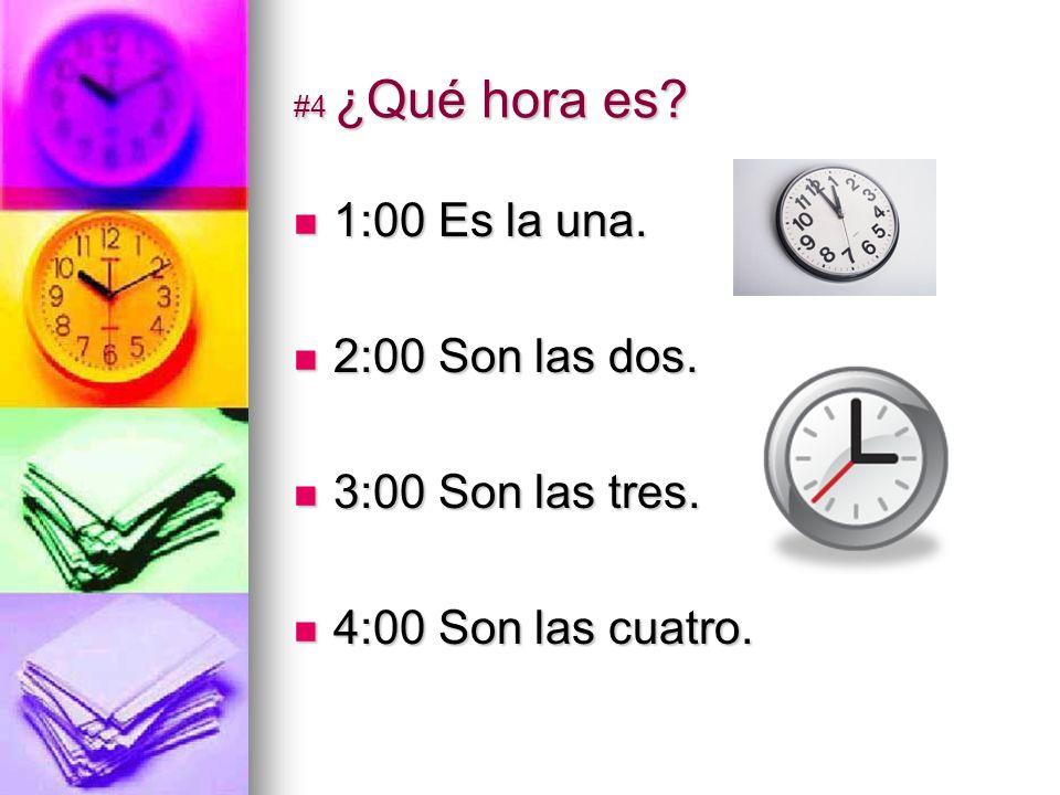 #4 ¿Qué hora es. 1:00 Es la una. 1:00 Es la una.