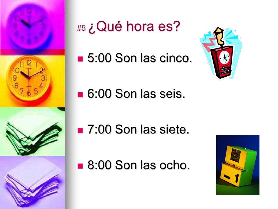 #5 ¿Qué hora es. 5:00 Son las cinco. 5:00 Son las cinco.