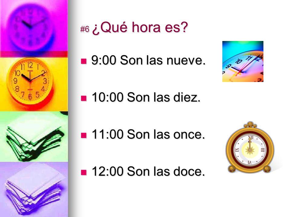#6 ¿Qué hora es. 9:00 Son las nueve. 9:00 Son las nueve.