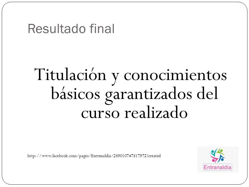 Resultado final Titulación y conocimientos básicos garantizados del curso realizado http://www.facebook.com/pages/Entrenaldia/289010747817972?created