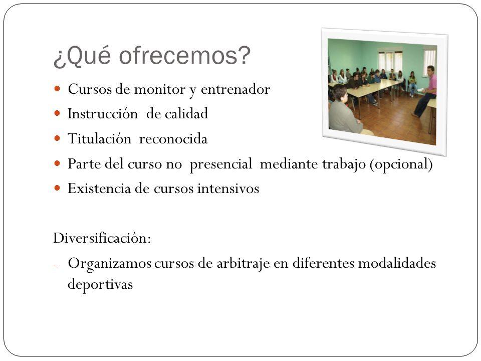 ¿Qué ofrecemos? Cursos de monitor y entrenador Instrucción de calidad Titulación reconocida Parte del curso no presencial mediante trabajo (opcional)