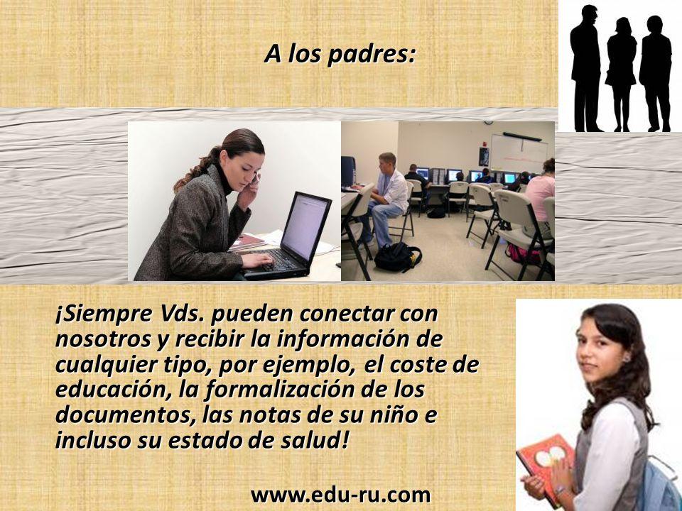 A los padres: ¡Siempre Vds. pueden conectar con nosotros y recibir la información de cualquier tipo, por ejemplo, el coste de educación, la formalizac