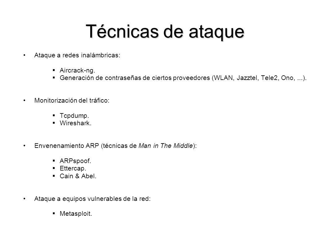 Técnicas de ataque Ataque a redes inalámbricas: Aircrack-ng. Generación de contraseñas de ciertos proveedores (WLAN, Jazztel, Tele2, Ono,...). Monitor