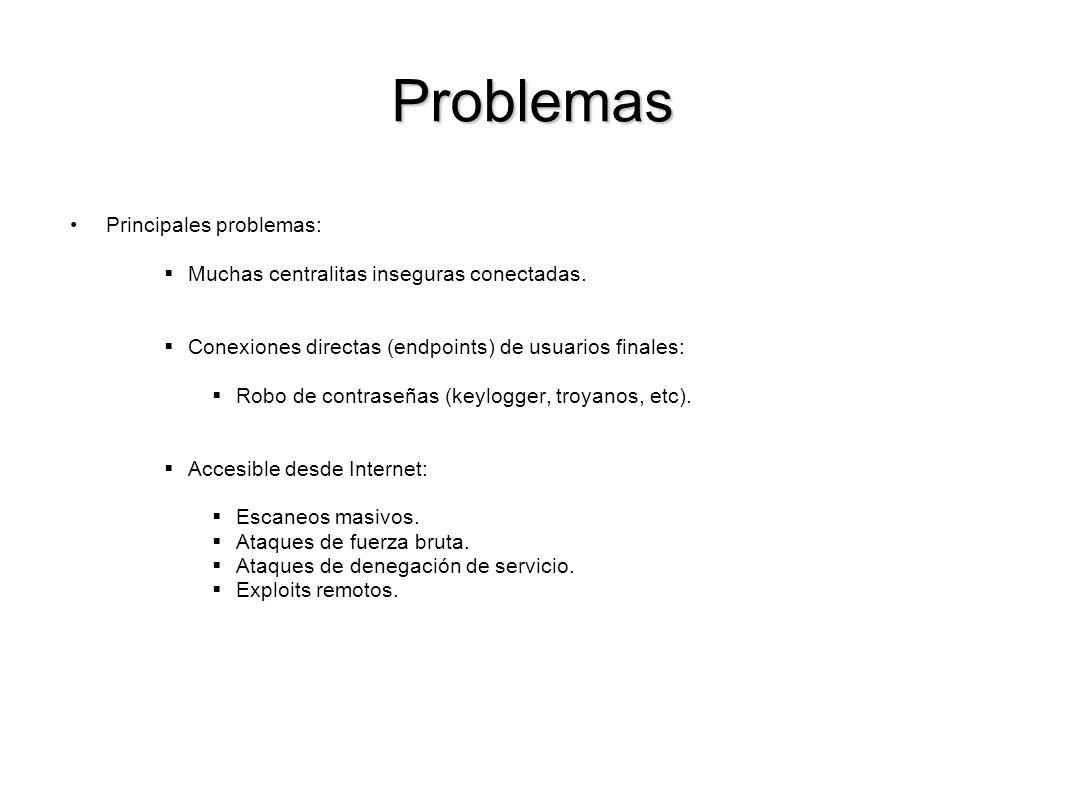 Problemas Principales problemas: Muchas centralitas inseguras conectadas. Conexiones directas (endpoints) de usuarios finales: Robo de contraseñas (ke