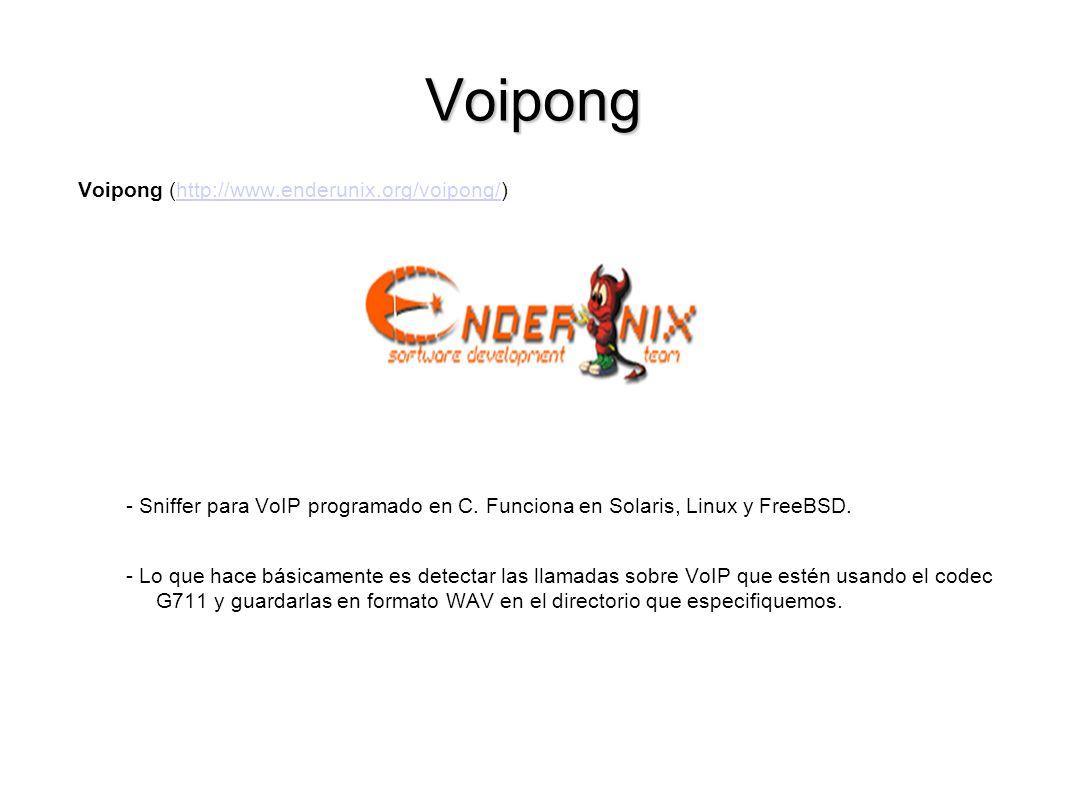 Voipong Voipong (http://www.enderunix.org/voipong/)http://www.enderunix.org/voipong/ - Sniffer para VoIP programado en C. Funciona en Solaris, Linux y