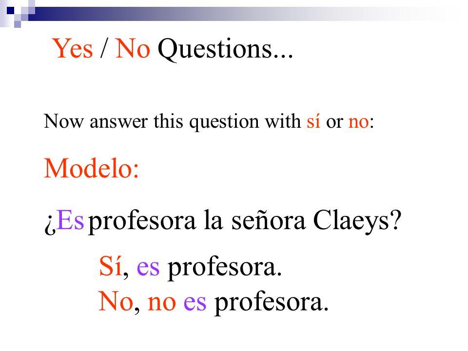 Now answer this question with sí or no: Modelo: ¿Es profesora la señora Claeys? Yes / No Questions... Sí, es profesora. No, no es profesora.