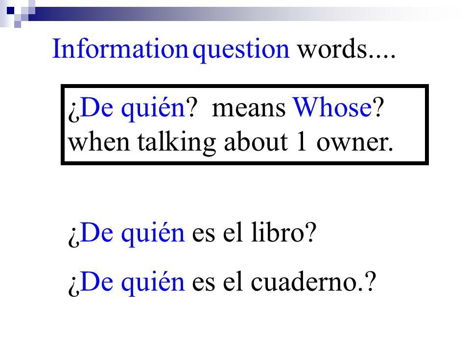¿De quién es el cuaderno.? Information question words.... ¿De quién? means Whose? when talking about 1 owner. ¿De quién es el libro?