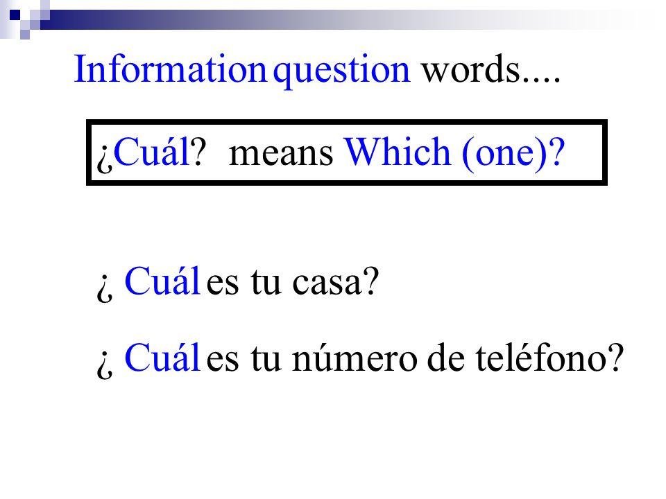 ¿ Cuál es tu número de teléfono? Information question words.... ¿Cuál? means Which (one)? ¿ Cuál es tu casa?
