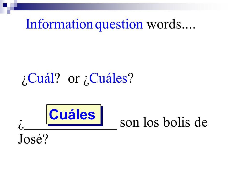 ¿Cuál? or ¿Cuáles? ¿_____________ son los bolis de José? Information question words.... Cuáles