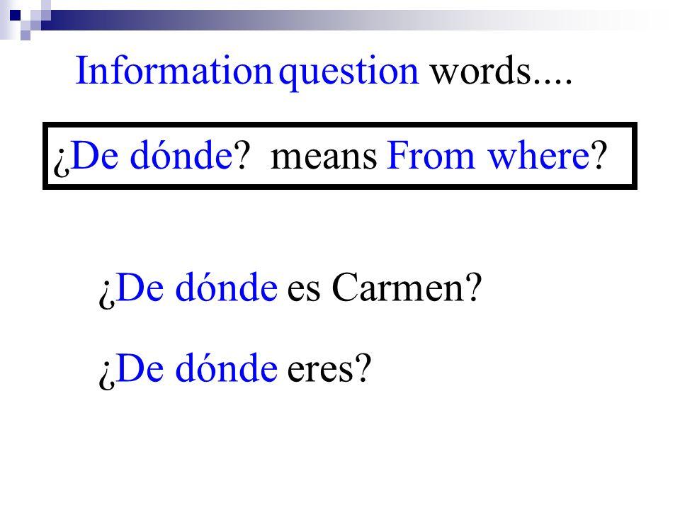¿De dónde eres? Information question words.... ¿De dónde? means From where? ¿De dónde es Carmen?