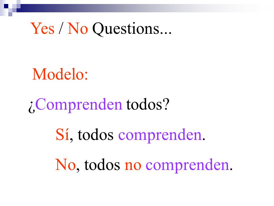 Change the following statement to a sí / no question by placing the verb first in the question: Modelo: María habla español.