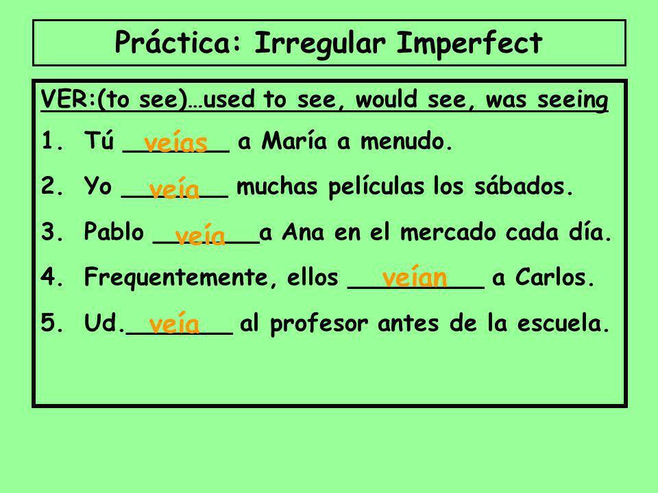 Práctica: Irregular Imperfect IR: (to go)… used to go, would go, was going 1.Ellos _______ al centro los sábados. 2.Mis amigos _______a los partidos d