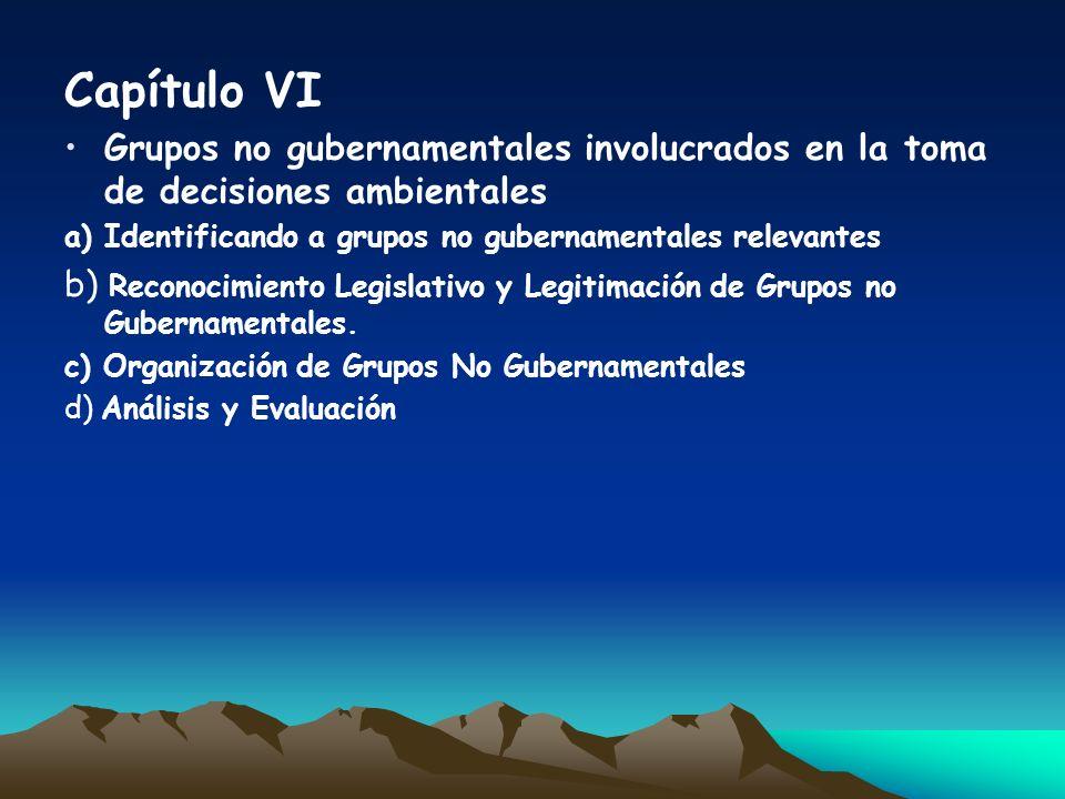 Capítulo VI Grupos no gubernamentales involucrados en la toma de decisiones ambientales a) Identificando a grupos no gubernamentales relevantes b) Rec