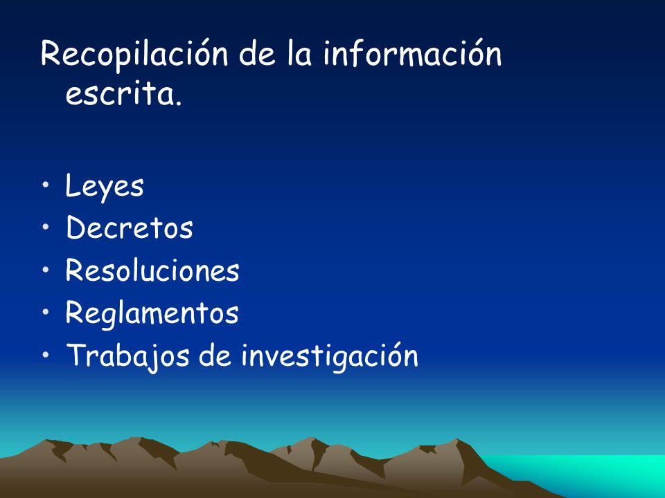 Recopilación de la información escrita. Leyes Decretos Resoluciones Reglamentos Trabajos de investigación