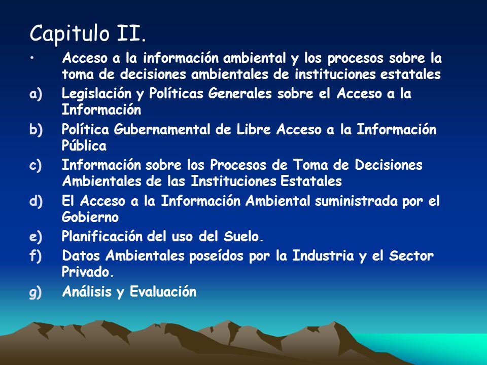 Capitulo II. Acceso a la información ambiental y los procesos sobre la toma de decisiones ambientales de instituciones estatales a)Legislación y Polít