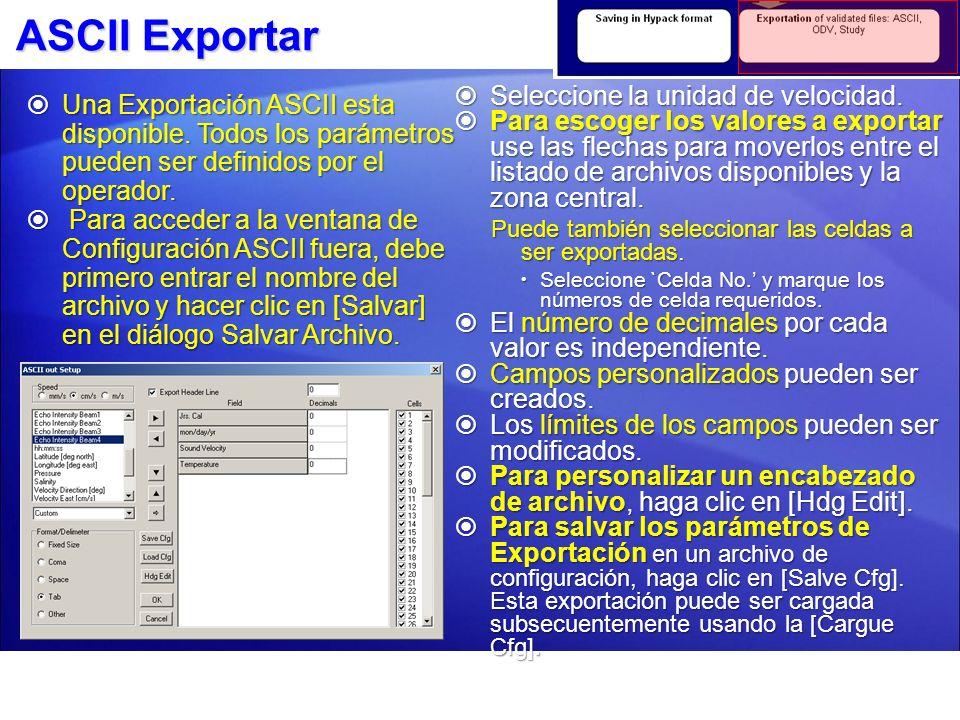 Exportar ODV Exportar en formato ODV desde exportar ASCII al cargar el archivo de configuración previamente creado odv.ini, disponible en HYPACK 201X/ADCP.