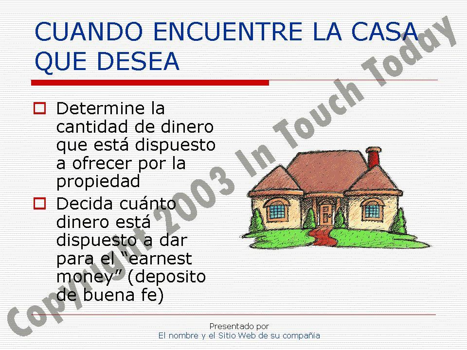 Presentado por El nombre y el Sitio Web de su compañía CUANDO ENCUENTRE LA CASA QUE DESEA Determine la cantidad de dinero que está dispuesto a ofrecer