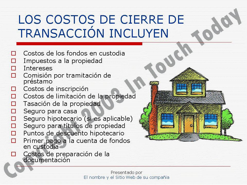 Presentado por El nombre y el Sitio Web de su compañía LOS COSTOS DE CIERRE DE TRANSACCIÓN INCLUYEN Costos de los fondos en custodia Impuestos a la pr