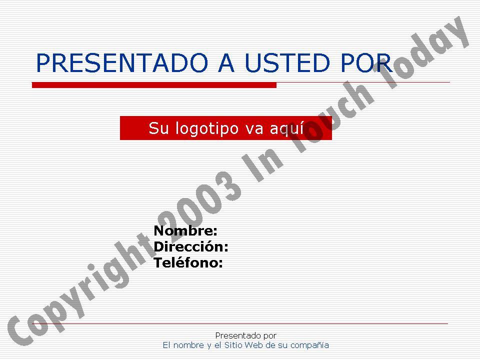 Presentado por El nombre y el Sitio Web de su compañía PRESENTADO A USTED POR Nombre: Dirección: Teléfono: Su logotipo va aquí