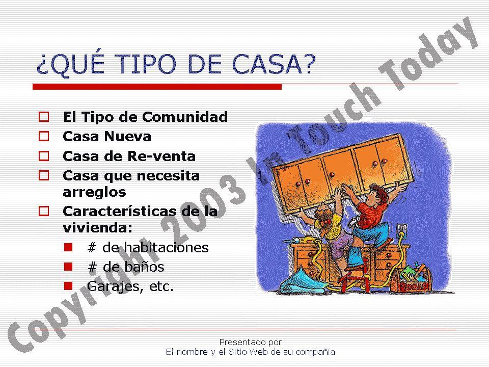 Presentado por El nombre y el Sitio Web de su compañía ¿QUÉ TIPO DE CASA? El Tipo de Comunidad Casa Nueva Casa de Re-venta Casa que necesita arreglos