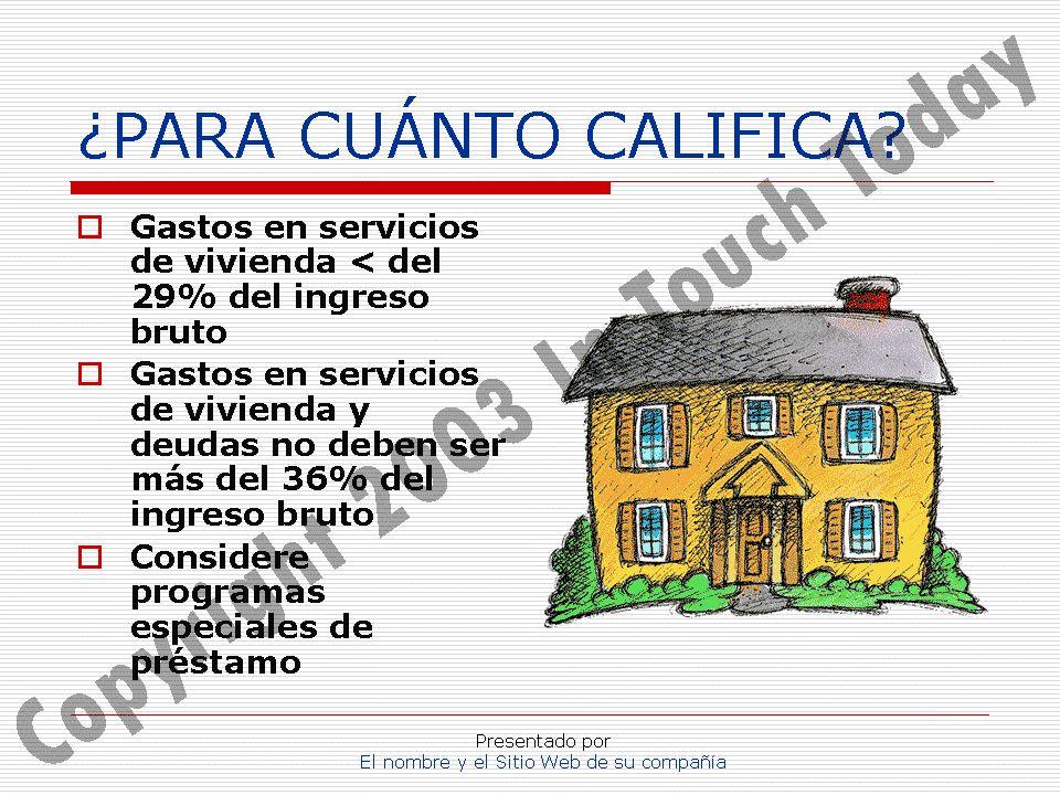 Presentado por El nombre y el Sitio Web de su compañía ¿PARA CUÁNTO CALIFICA? Gastos en servicios de vivienda < del 29% del ingreso bruto Gastos en se