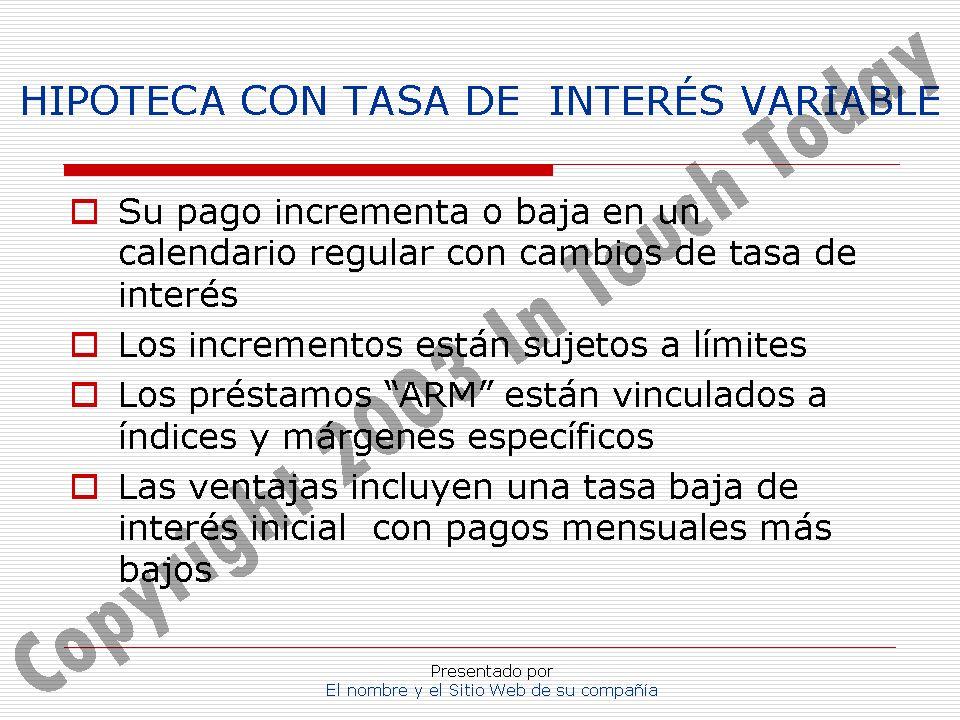Presentado por El nombre y el Sitio Web de su compañía HIPOTECA CON TASA DE INTERÉS VARIABLE Su pago incrementa o baja en un calendario regular con ca