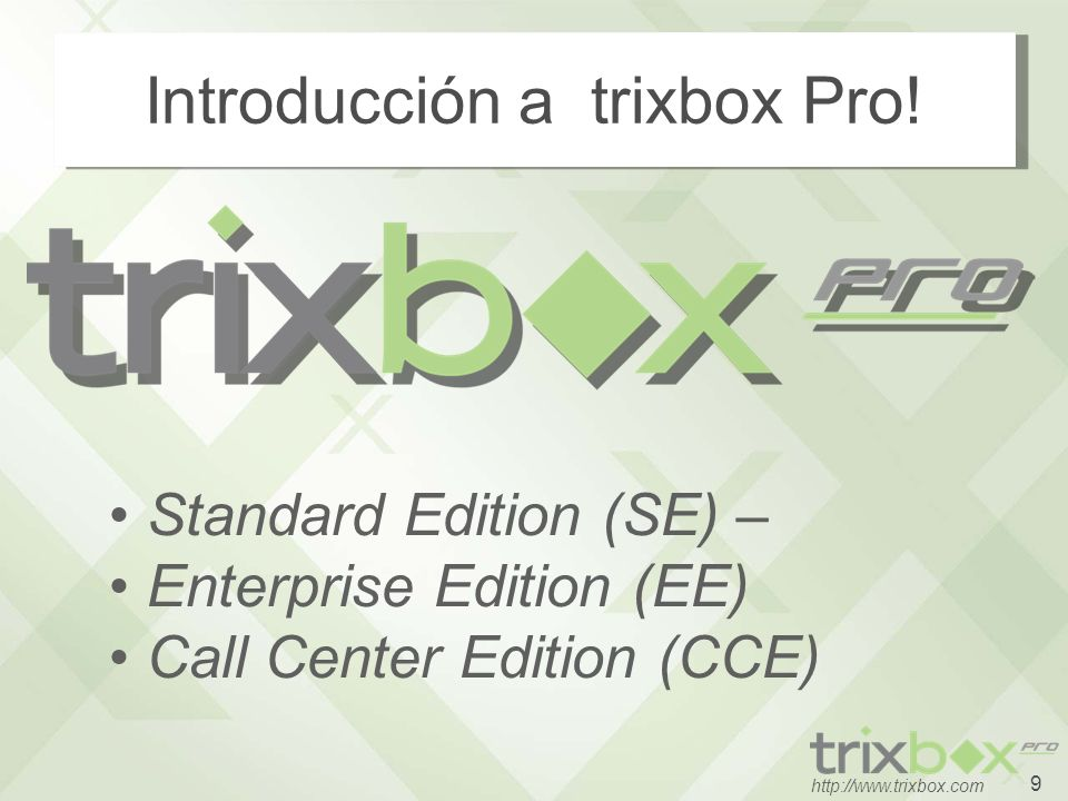 9 http://www.trixbox.com Introducción a trixbox Pro! Standard Edition (SE) – Enterprise Edition (EE) Call Center Edition (CCE)