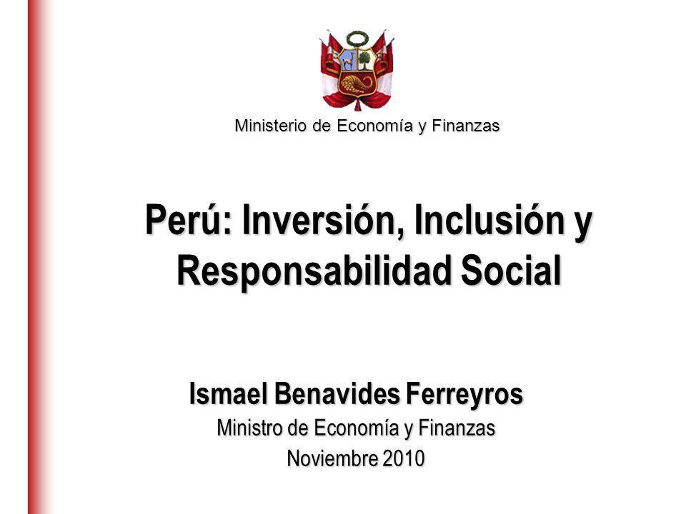 Ministerio de Economía y Finanzas Perú: Inversión, Inclusión y Responsabilidad Social Ismael Benavides Ferreyros Ministro de Economía y Finanzas Novie