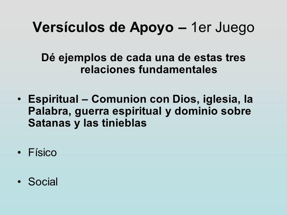 Versículos de Apoyo – 1er Juego Dé ejemplos de cada una de estas tres relaciones fundamentales Espiritual – Comunion con Dios, iglesia, la Palabra, gu