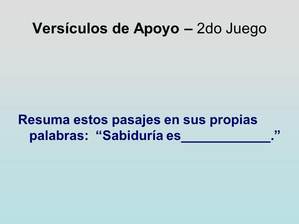 Versículos de Apoyo – 2do Juego Resuma estos pasajes en sus propias palabras: Sabiduría es____________.