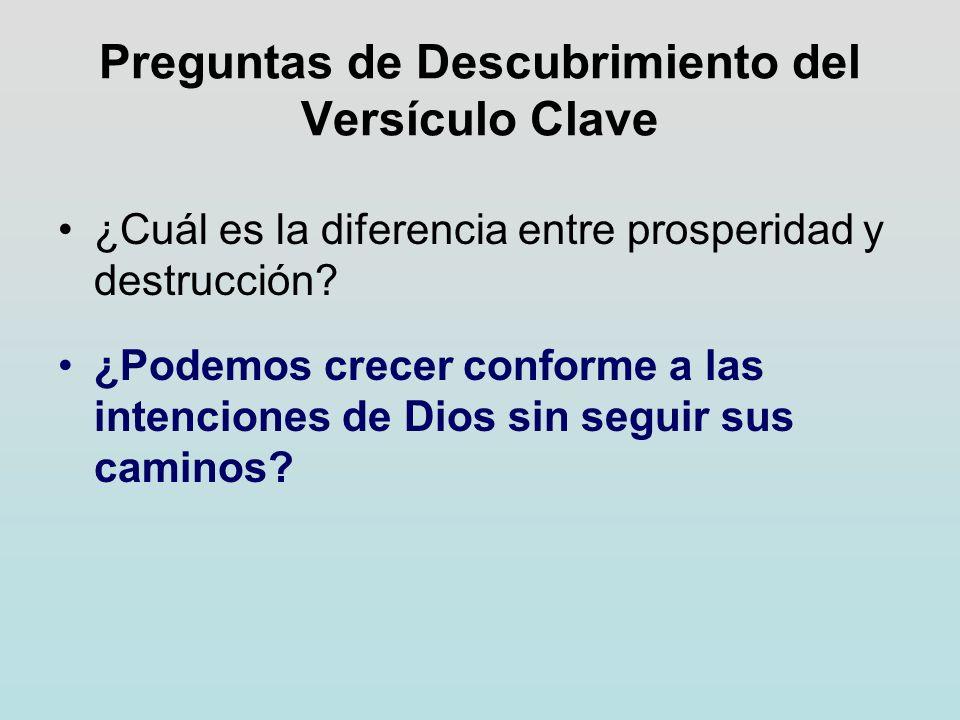 Preguntas de Descubrimiento del Versículo Clave ¿Cuál es la diferencia entre prosperidad y destrucción? ¿Podemos crecer conforme a las intenciones de