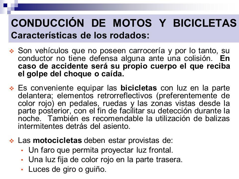CONDUCCIÓN DE MOTOS Y BICICLETAS Características de los rodados: Son vehículos que no poseen carrocería y por lo tanto, su conductor no tiene defensa
