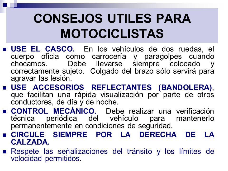 CONSEJOS UTILES PARA MOTOCICLISTAS USE EL CASCO. En los vehículos de dos ruedas, el cuerpo oficia como carrocería y paragolpes cuando chocamos. Debe l
