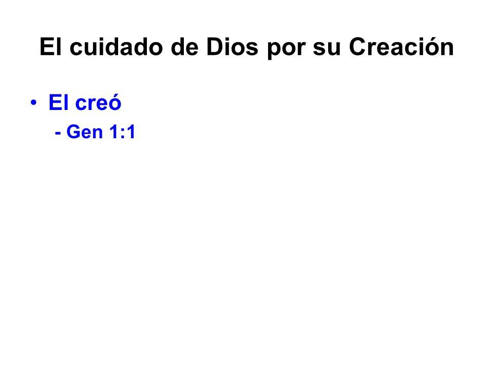 El cuidado de Dios por su Creación El creó - Gen 1:1