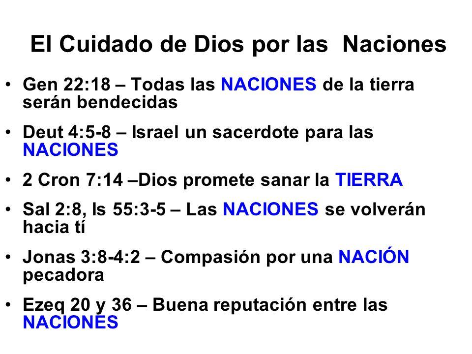 El Cuidado de Dios por las Naciones Gen 22:18 – Todas las NACIONES de la tierra serán bendecidas Deut 4:5-8 – Israel un sacerdote para las NACIONES 2