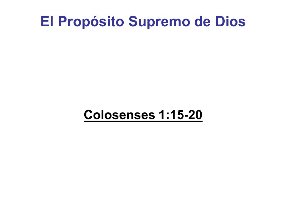 El Propósito Supremo de Dios Colosenses 1:15-20