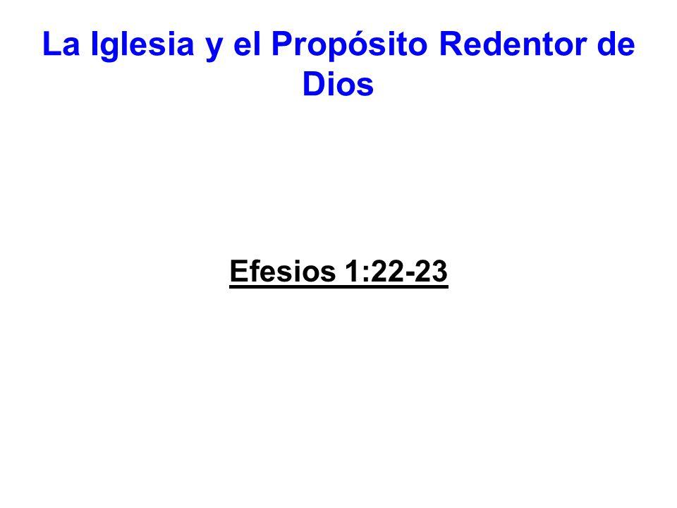 La Iglesia y el Propósito Redentor de Dios Efesios 1:22-23