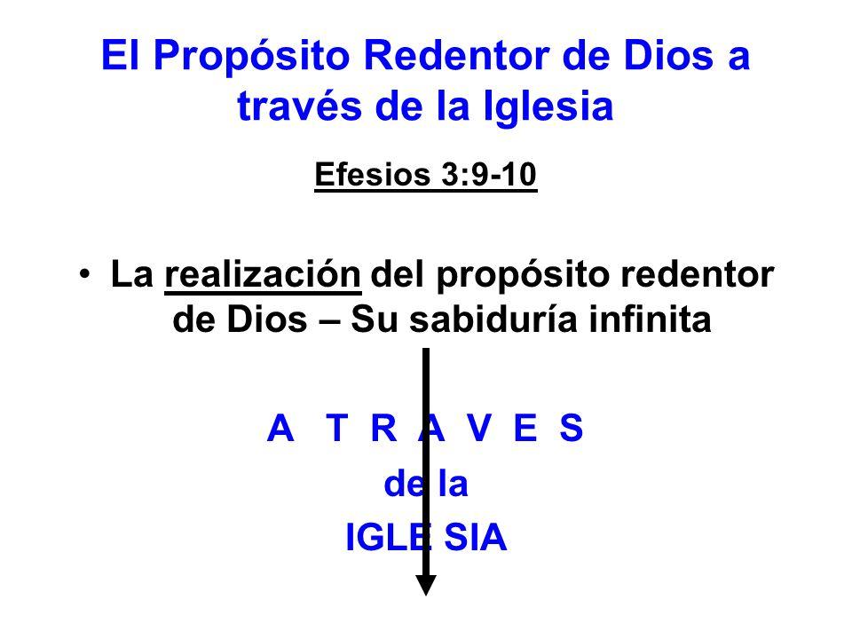 El Propósito Redentor de Dios a través de la Iglesia Efesios 3:9-10 La realización del propósito redentor de Dios – Su sabiduría infinita A T R A V E