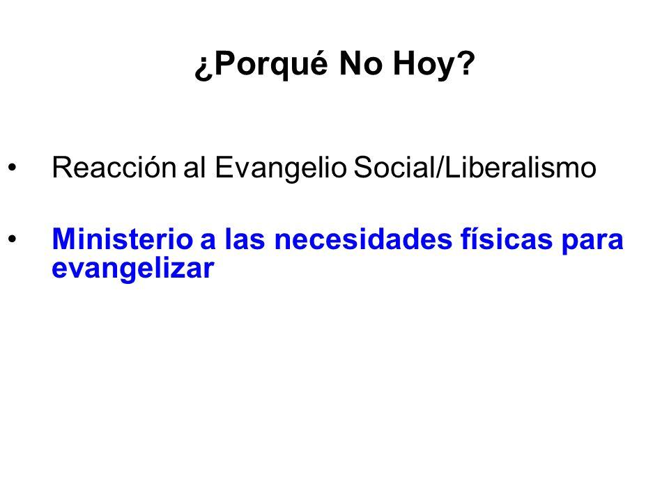 ¿Porqué No Hoy? Reacción al Evangelio Social/Liberalismo Ministerio a las necesidades físicas para evangelizar
