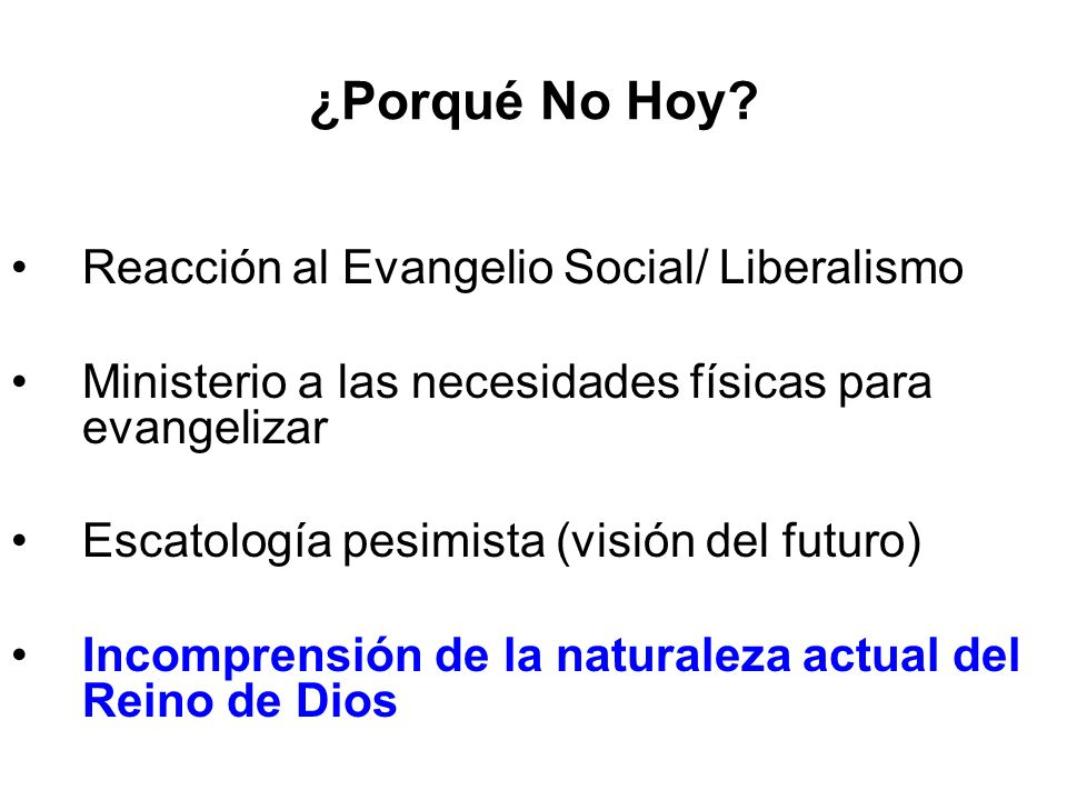 ¿Porqué No Hoy? Reacción al Evangelio Social/ Liberalismo Ministerio a las necesidades físicas para evangelizar Escatología pesimista (visión del futu