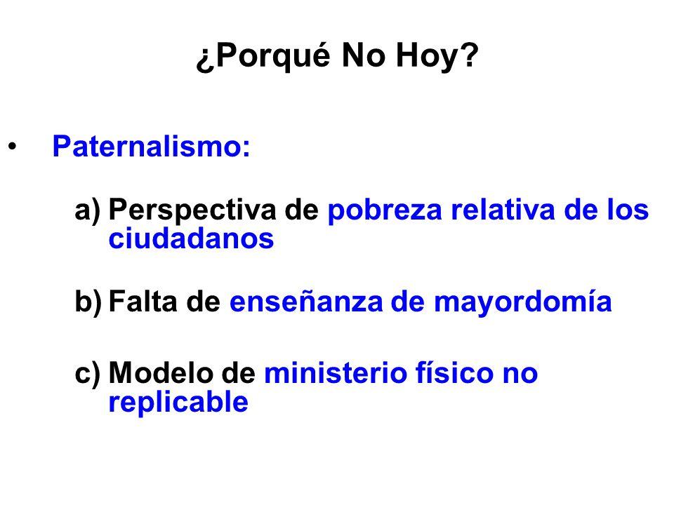 ¿Porqué No Hoy? Paternalismo: a)Perspectiva de pobreza relativa de los ciudadanos b)Falta de enseñanza de mayordomía c)Modelo de ministerio físico no
