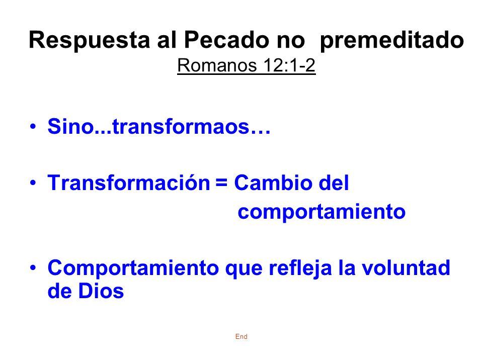 Respuesta al Pecado no premeditado Romanos 12:1-2 Sino...transformaos… Transformación = Cambio del comportamiento Comportamiento que refleja la volunt